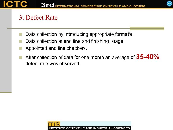 3. Defect Rate n Data collection by introducing appropriate format's. n Data collection at