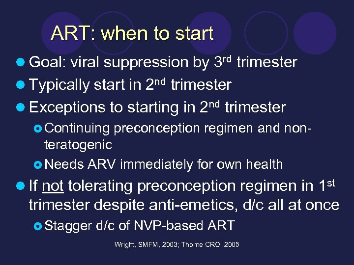 ART: when to start l Goal: viral suppression by 3 rd trimester l Typically