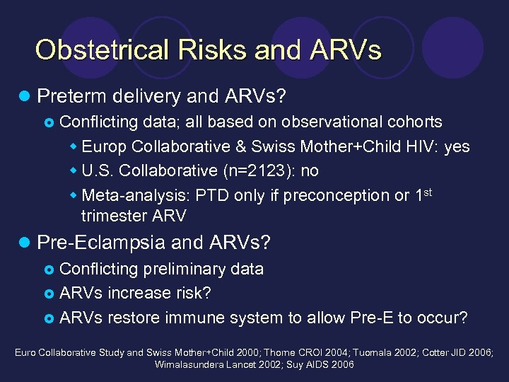 Obstetrical Risks and ARVs l Preterm delivery and ARVs? £ Conflicting data; all based