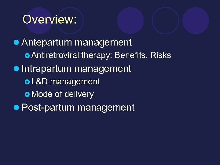 Overview: l Antepartum management £ Antiretroviral therapy: Benefits, Risks l Intrapartum management £ L&D