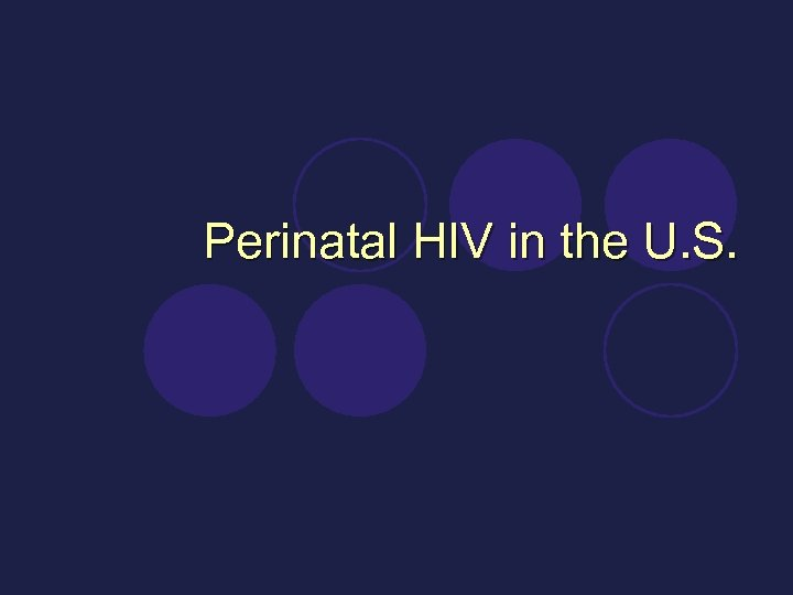 Perinatal HIV in the U. S.