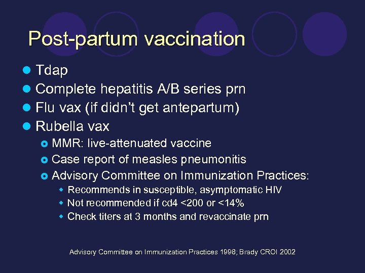 Post-partum vaccination l l Tdap Complete hepatitis A/B series prn Flu vax (if didn't