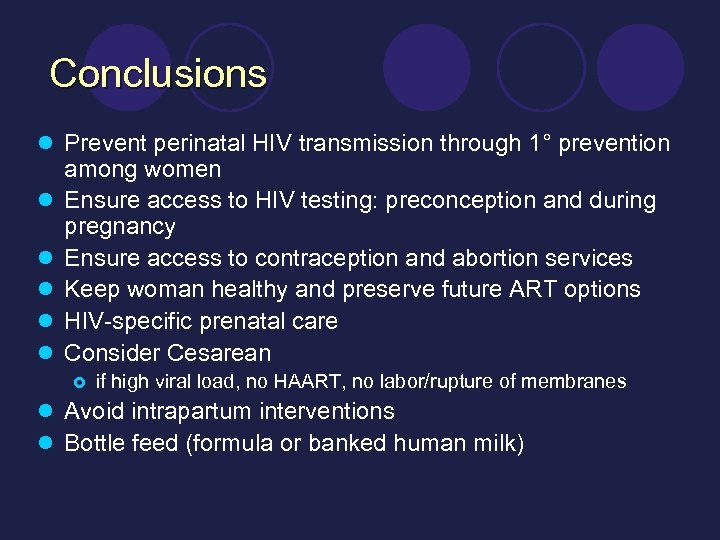 Conclusions l Prevent perinatal HIV transmission through 1° prevention l l l among women