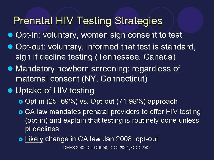 Prenatal HIV Testing Strategies l Opt-in: voluntary, women sign consent to test l Opt-out: