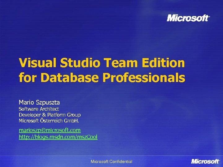 Visual Studio Team Edition for Database Professionals Mario Szpuszta Software Architect Developer & Platform