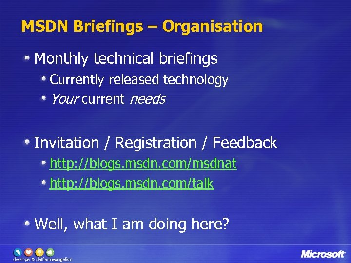 MSDN Briefings – Organisation Monthly technical briefings Currently released technology Your current needs Invitation
