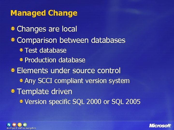 Managed Changes are local Comparison between databases Test database Production database Elements under source