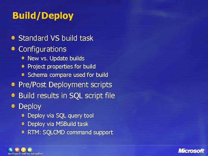 Build/Deploy Standard VS build task Configurations New vs. Update builds Project properties for build