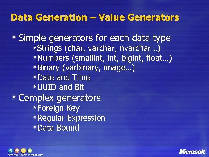 Data Generation – Value Generators Simple generators for each data type Strings (char, varchar,