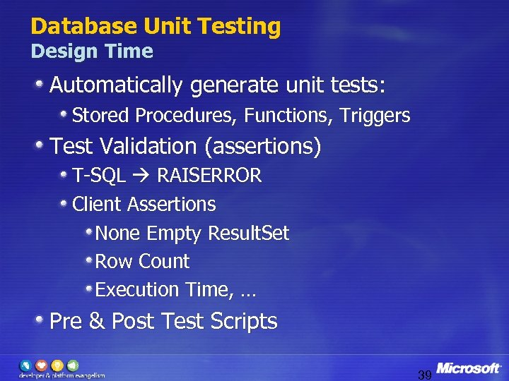 Database Unit Testing Design Time Automatically generate unit tests: Stored Procedures, Functions, Triggers Test