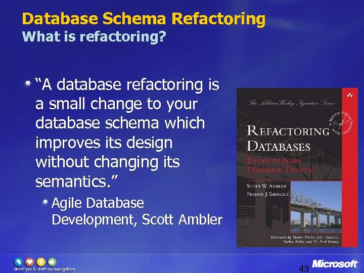 """Database Schema Refactoring What is refactoring? """"A database refactoring is a small change to"""