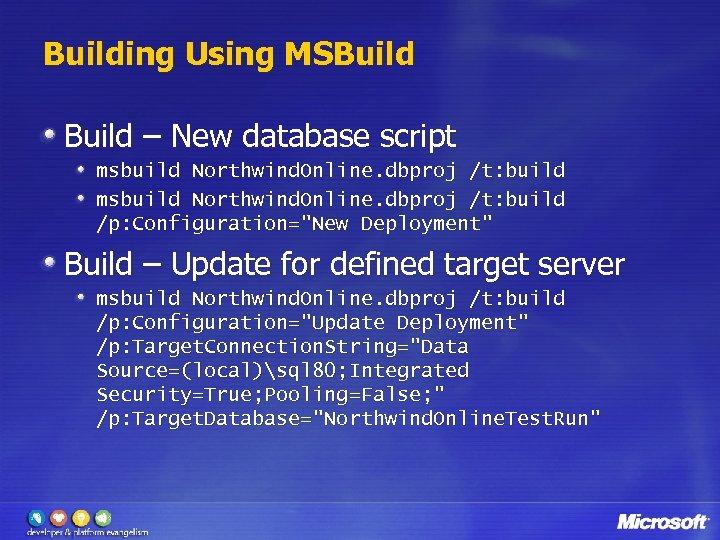 Building Using MSBuild – New database script msbuild Northwind. Online. dbproj /t: build /p: