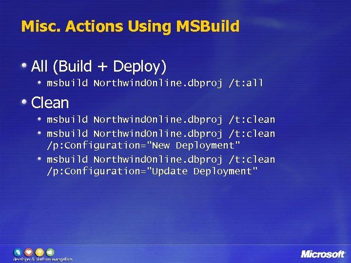 Misc. Actions Using MSBuild All (Build + Deploy) msbuild Northwind. Online. dbproj /t: all