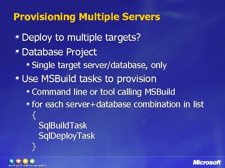 Provisioning Multiple Servers Deploy to multiple targets? Database Project Single target server/database, only Use