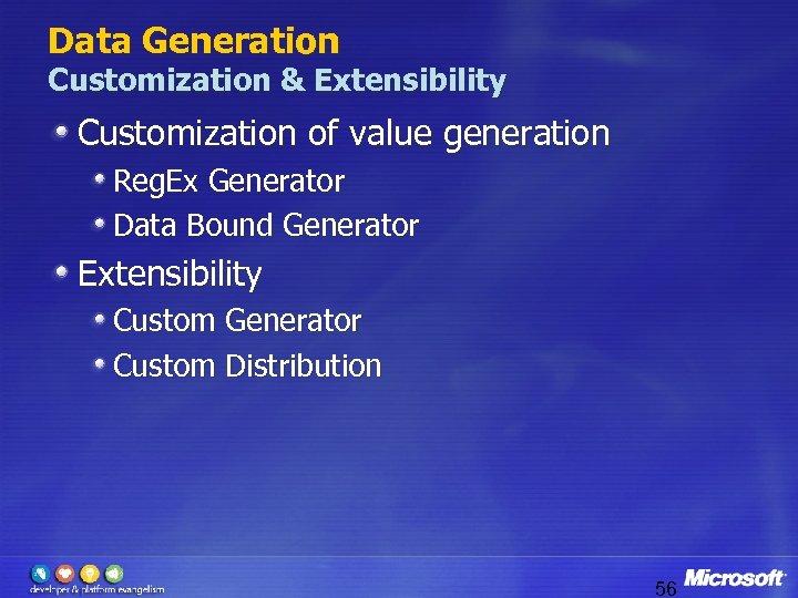 Data Generation Customization & Extensibility Customization of value generation Reg. Ex Generator Data Bound
