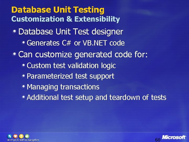 Database Unit Testing Customization & Extensibility Database Unit Test designer Generates C# or VB.