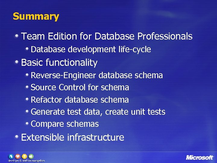 Summary Team Edition for Database Professionals Database development life-cycle Basic functionality Reverse-Engineer database schema