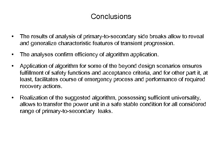 Conclusions • The results of analysis of primary-to-secondary side breaks allow to reveal and