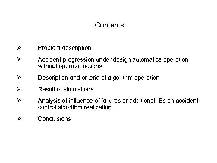 Contents Ø Problem description Ø Accident progression under design automatics operation without operator actions
