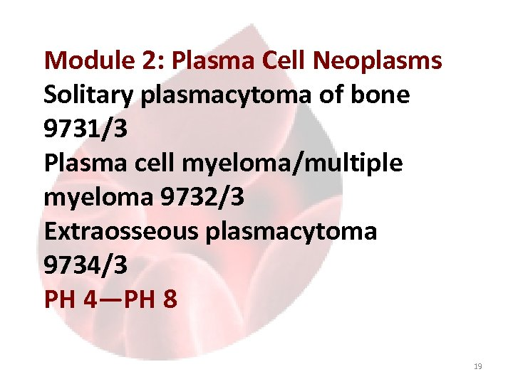Module 2: Plasma Cell Neoplasms Solitary plasmacytoma of bone 9731/3 Plasma cell myeloma/multiple myeloma