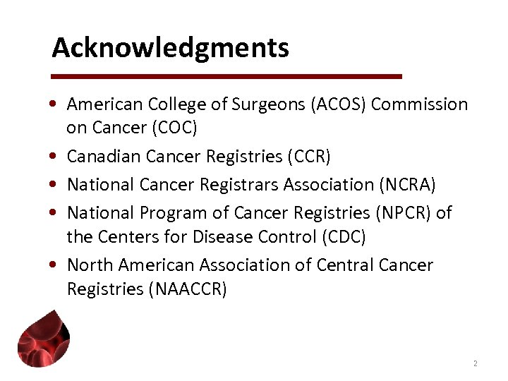 Acknowledgments • American College of Surgeons (ACOS) Commission on Cancer (COC) • Canadian Cancer