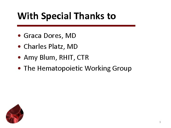 With Special Thanks to • • Graca Dores, MD Charles Platz, MD Amy Blum,