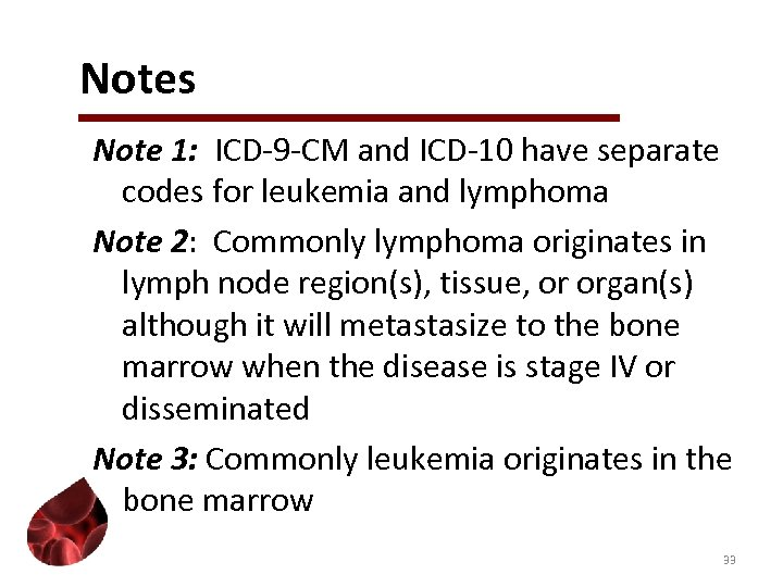 Notes Note 1: ICD-9 -CM and ICD-10 have separate codes for leukemia and lymphoma