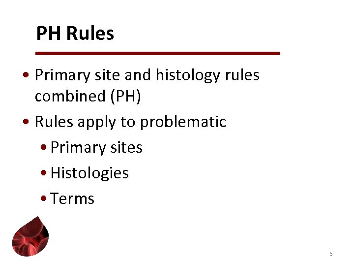 PH Rules • Primary site and histology rules combined (PH) • Rules apply to