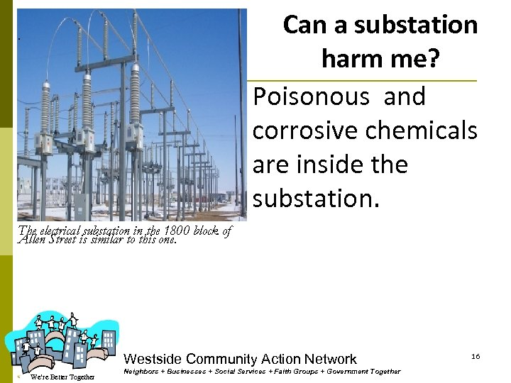 Can a substation harm me? Poisonous and corrosive chemicals are inside the substation. .