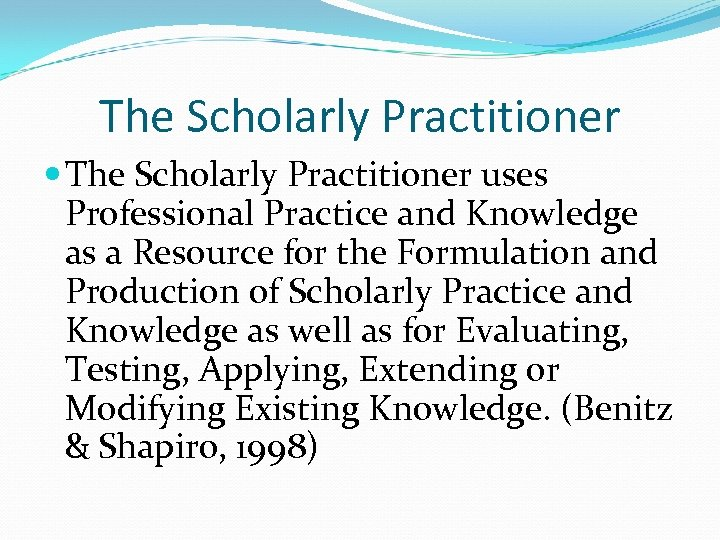 The Scholarly Practitioner uses Professional Practice and Knowledge as a Resource for the Formulation