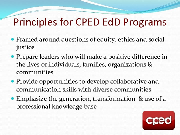 Principles for CPED Ed. D Programs Framed around questions of equity, ethics and social