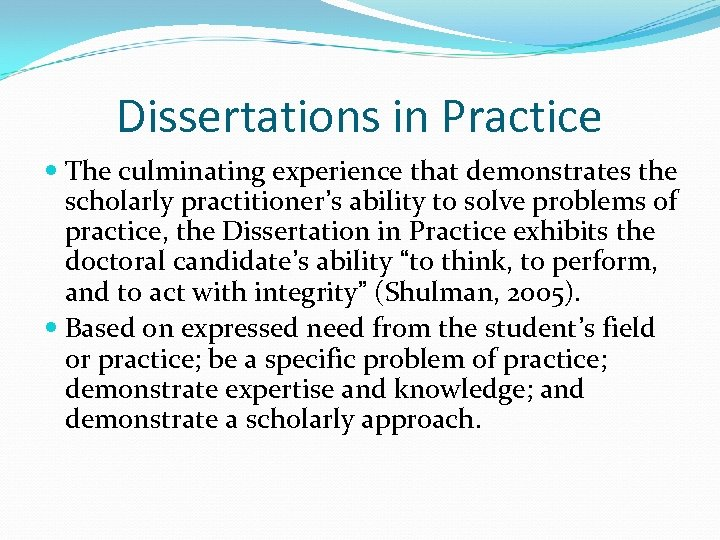 Dissertations in Practice The culminating experience that demonstrates the scholarly practitioner's ability to solve
