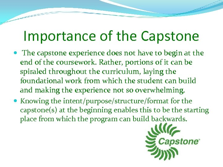 Importance of the Capstone The capstone experience does not have to begin at the