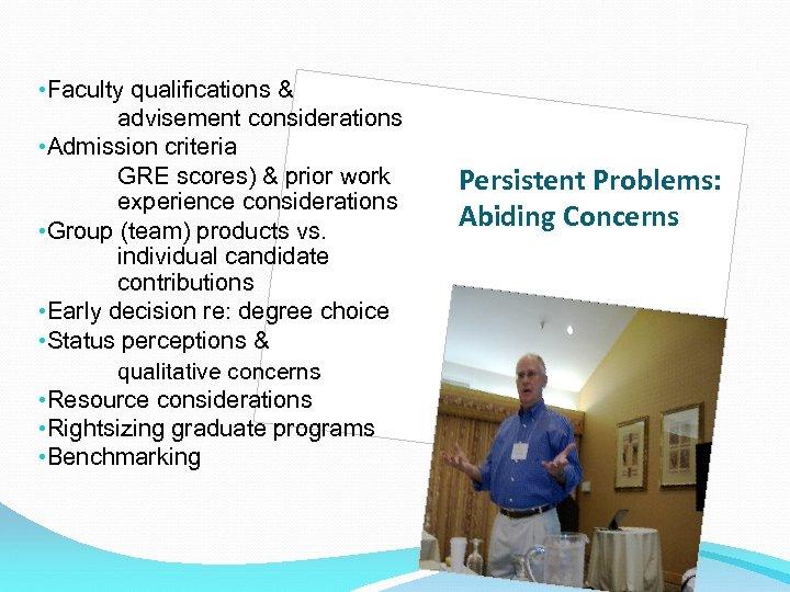 • Faculty qualifications & advisement considerations • Admission criteria GRE scores) & prior