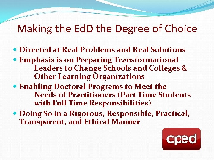 Making the Ed. D the Degree of Choice Directed at Real Problems and Real