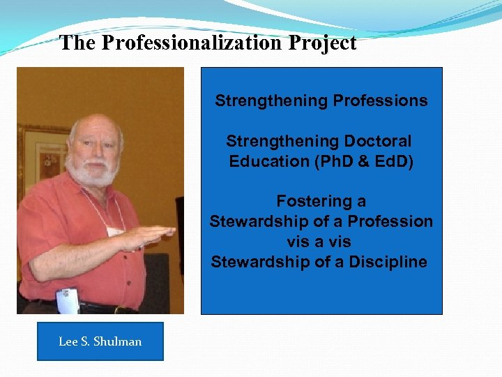 The Professionalization Project Strengthening Professions Strengthening Doctoral Education (Ph. D & Ed. D) Fostering