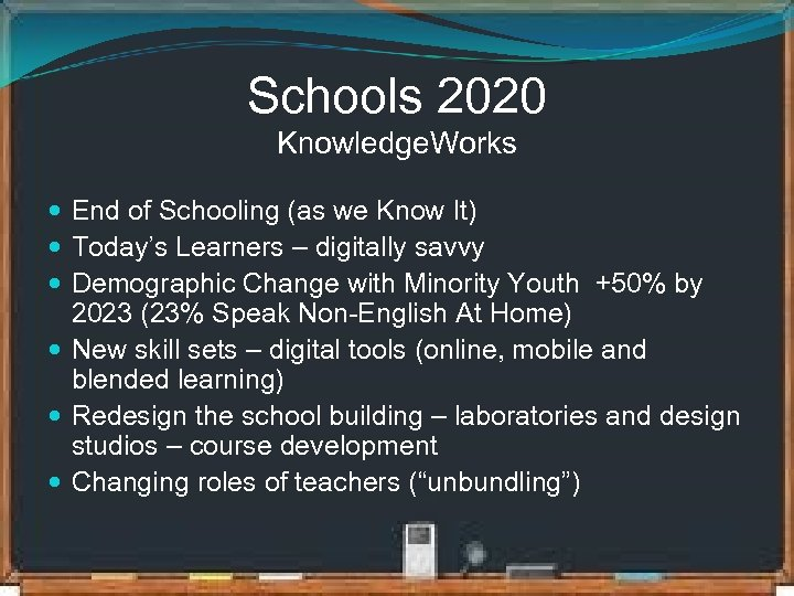 Schools 2020 Knowledge. Works End of Schooling (as we Know It) Today's Learners –