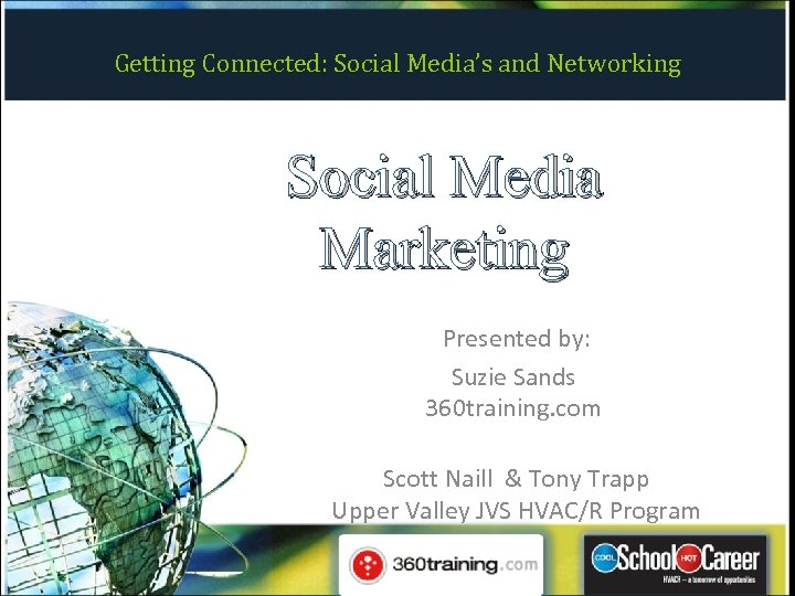 Getting Connected: Social Media's and Networking Social Media Marketing Presented by: Suzie Sands 360