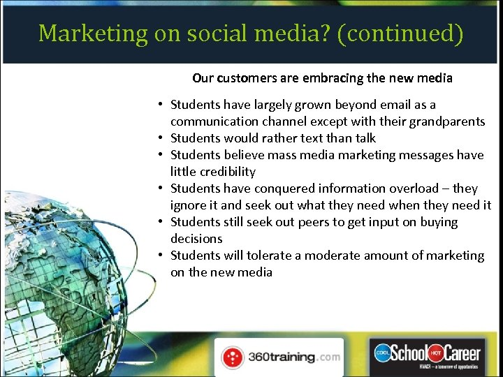 Marketing on social media? (continued) Our customers are embracing the new media • Students