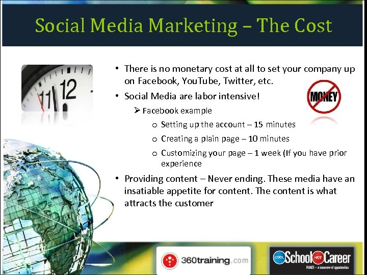 Social Media Marketing – The Cost • There is no monetary cost at all
