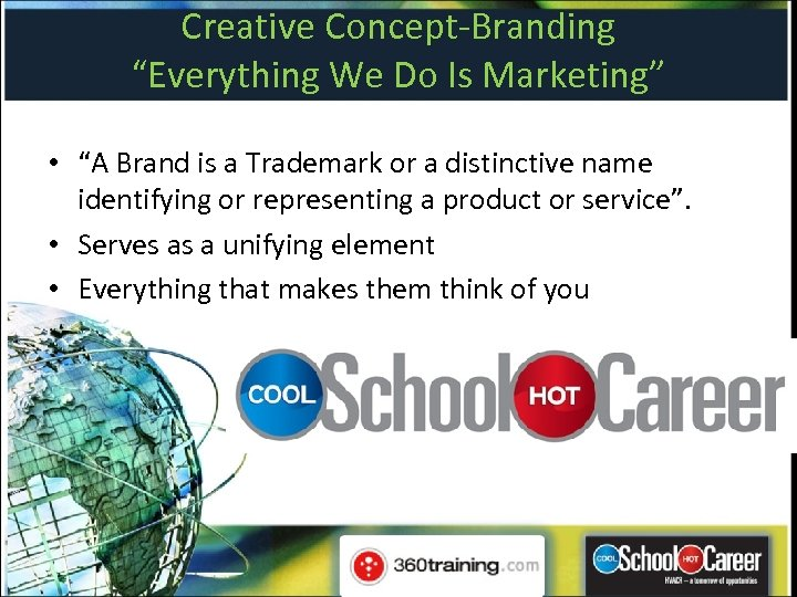 """Creative Concept-Branding """"Everything We Do Is Marketing"""" • """"A Brand is a Trademark or"""