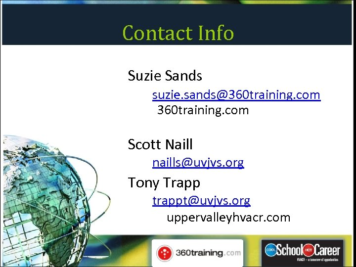 Contact Info Suzie Sands suzie. sands@360 training. com Scott Naill naills@uvjvs. org Tony Trapp