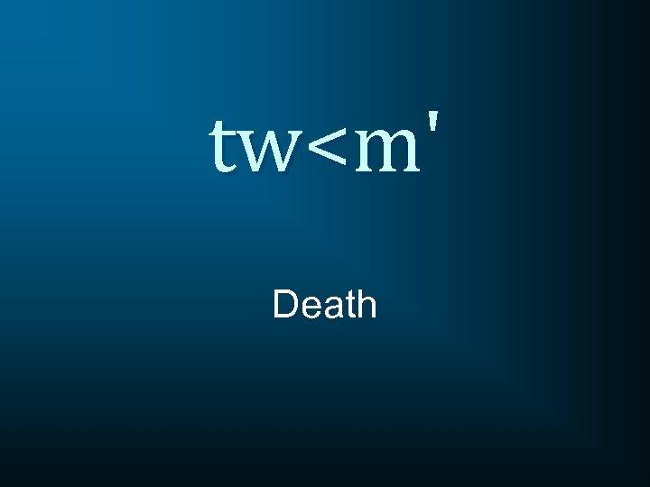 tw<m' Death