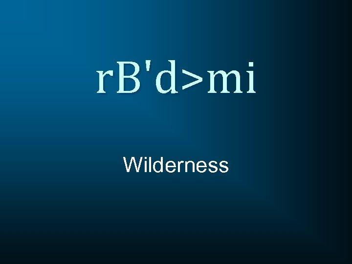 r. B'd>mi Wilderness