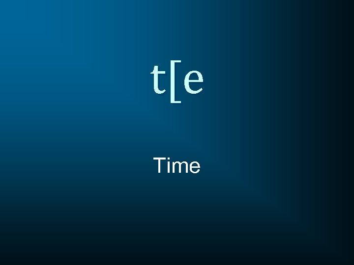 t[e Time
