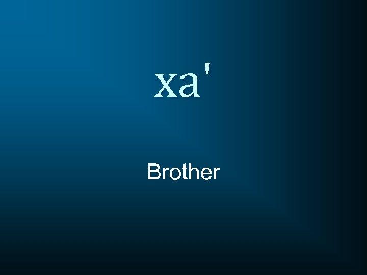 xa' Brother