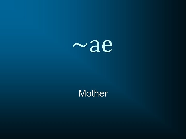 ~ae Mother