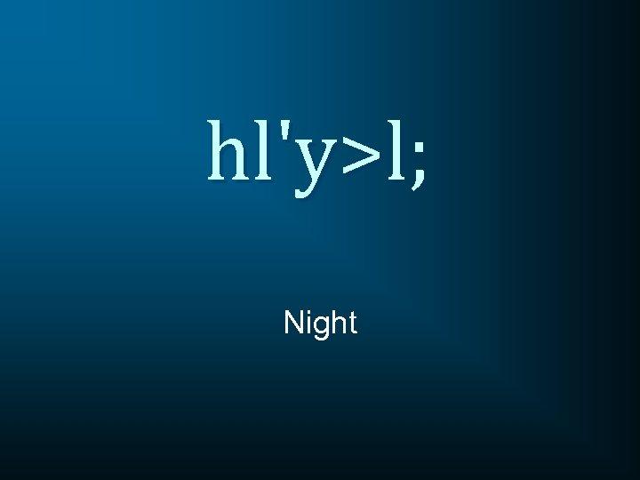 hl'y>l; Night