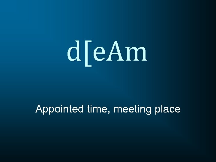 d[e. Am Appointed time, meeting place