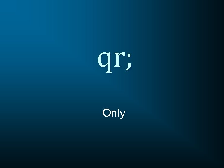 qr; Only
